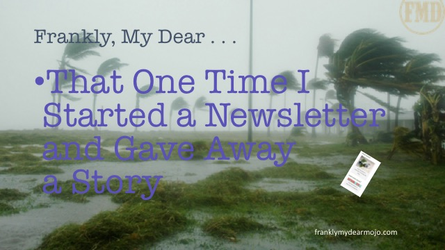 Frankly, My Dear . . . : That One Time I Started a Newsletter and Gave Away a Story