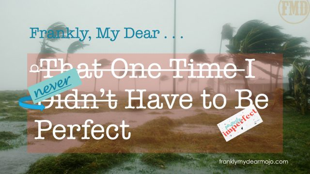 Frankly, My Dear . . . That One Time I Didn't Have to Be Perfect