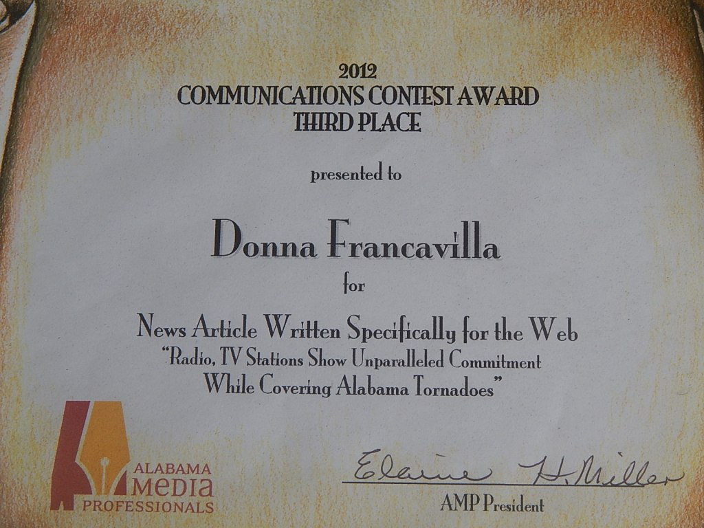 "2012 Alabama Media Professionals Communications Contest Award - State Award - Third Place presented to Donna Francavilla for News Article Written Specifically for the Web ""Radio, TV Stations Show Unparalleled Commitment While Covering Alabama Tornadoes"""