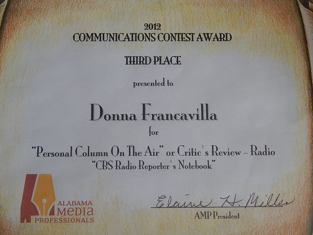 "2012 Alabama Media Professionals Communications Contest Award - State Award - Third Place presented to Donna Francavilla for ""Personal Column On The Air"" or Critic's Review - Radio ""CBS Radio Reporter's Notebook"""
