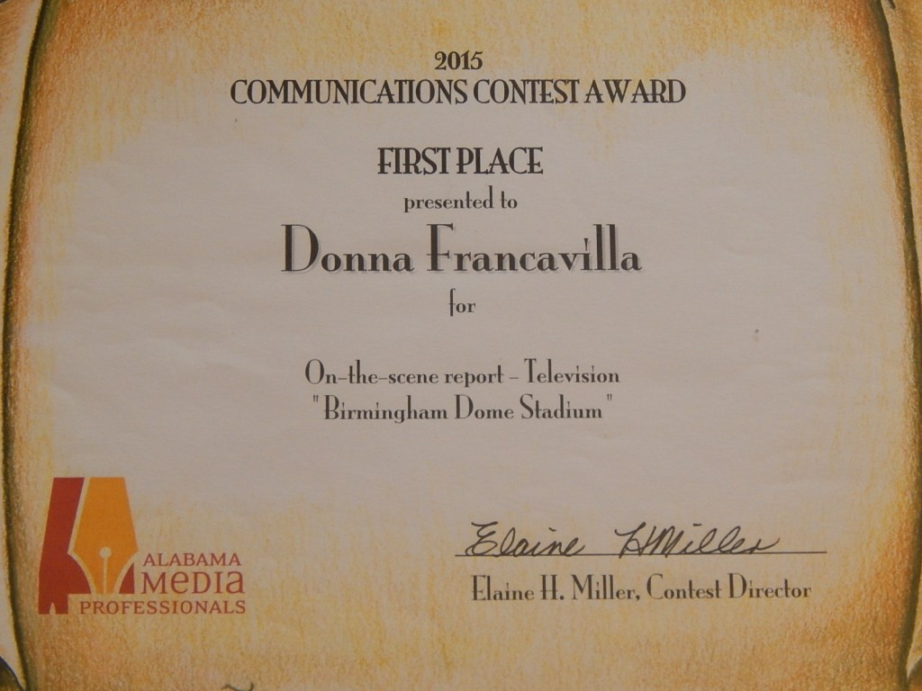 "2015 Alabama Media Professionals Communications Contest Award - State Award -First Place presented to Donna Francavilla for On-The-Scene Report - Television ""Birmingham Dome Stadium"""