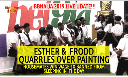 BBNaija 2019 Live Updates | ESTHER and FRODD Quarrels