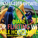 BBNaija 2019 LIVE UPDATE | Diane! STOP Flirting with MALE HOUSEMATES advice by OMASHOLA!