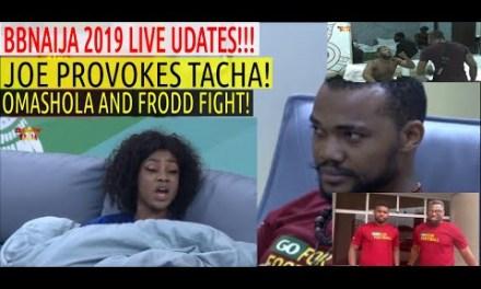 BBN 2019 live updates | JOE PROVOKES TACHA | OMASHOLA & FRODD FIGHT | JOSEPH YOBO & MOZEZ PRAIZ VISIT