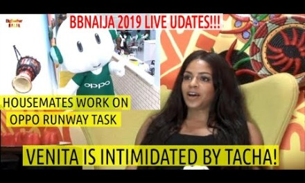 BBNaija 2019 LIVE UPDATES | VENITA IS INTIMIDATED BY TACHA | Housemates WORK on OPPO RUNWAY TASK