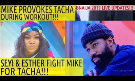 BBNaija 2019 LIVE UPDATES | MIKE PROVOKES TACHA DURING WORKOUT | ESTHER & SEYI FIGHT MIKE FOR TACHA