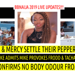 BBNaija 2019 LIVE UPDATES | IKE ADMITS MIKE DELIBERATELY PROVOKES FRODD & TACHA | MERCY SETTLE PEPPER ISSUE | KHAFI
