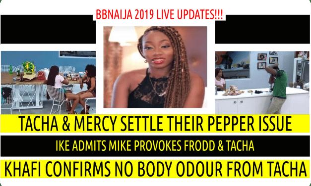 BBNaija 2019 LIVE UPDATES | IKE ADMITS MIKE DELIBERATELY PROVOKES FRODD & TACHA | MERCY SETTLE PEPPER ISSUE | KHAFI