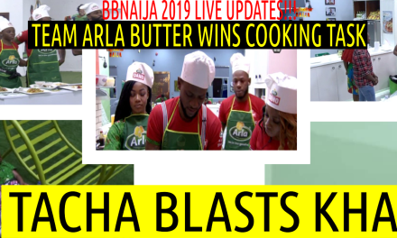 BBNaija 2019 LIVE UPDATES | TACHA BLASTS KHAFI | TEAM ARLA BUTTER WINS COOKING TASK
