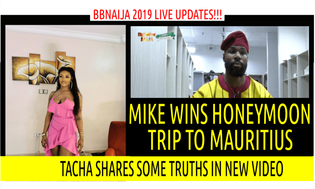 BBNaija 2019 LIVE UPDATES   TACHA SHARES SOME TRUTHS IN NEW VIDEO   MIKE WINS HONEY MOON TRIP TO MAURITIUS
