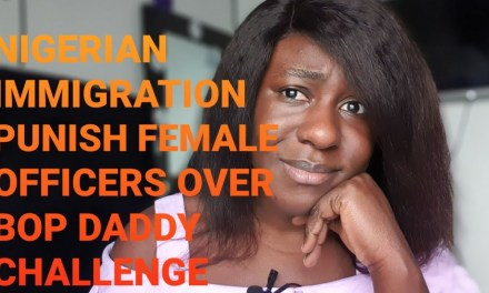 NIGERIAN IMMIGRATION PUNISH FEMALE OFFICERS OVER BOP DADDY VIDEO
