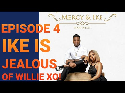 MERCY AND IKE REALITY TV SHOW EPISODE 4 | IKE IS JEALOUS OF WILLIE XO!