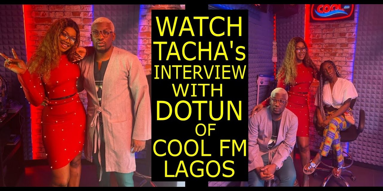 WATCH TACHA's INTERVIEW WITH DOTUN, COOL FM NIGERIA