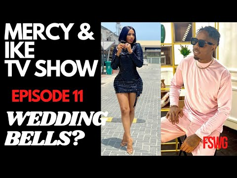 WEDDING BELLS ALREADY? | MERCY AND IKE REALITY TV SHOW EPISODE 11 | IKE SHOPS FOR ENGAGEMENT RINGS