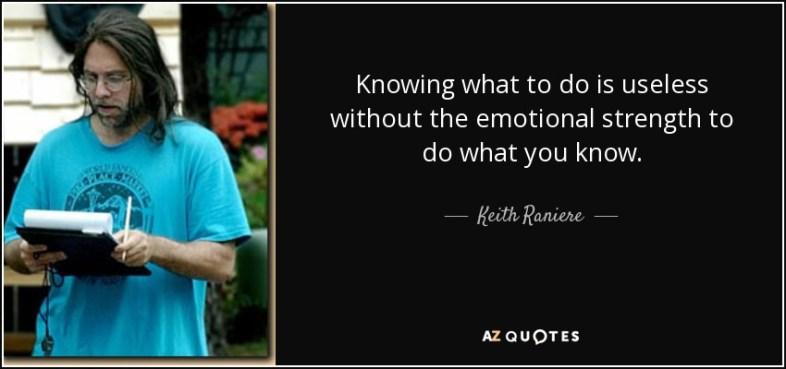 quote-knowing-what-to-do-is-useless-without-the-emotional-strength-to-do-what-you-know-keith-raniere-117-70-11