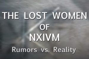Lost-Women-of-NXIVM Rumors VS Reality