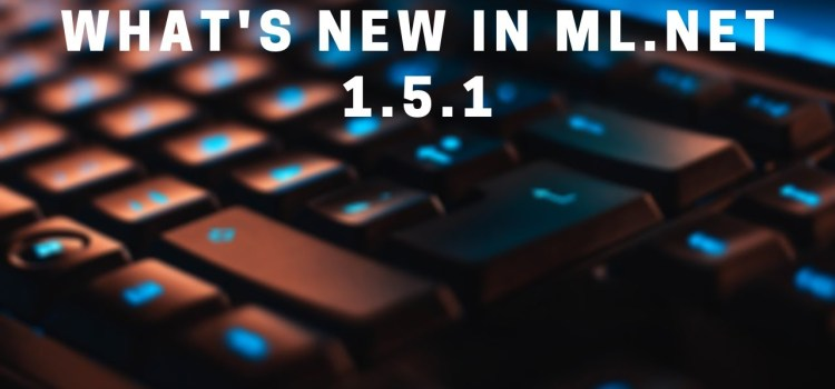 What's new in ML.NET 1.5.1