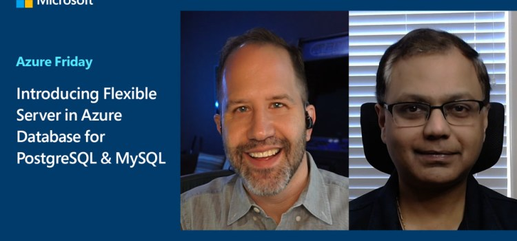 Introducing Flexible Server in Azure Database for PostgreSQL & MySQL