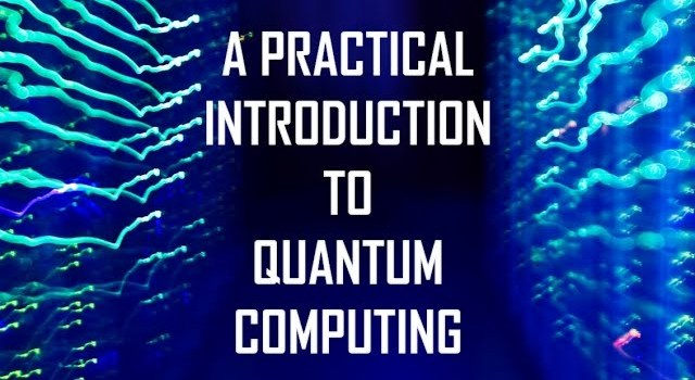 A Practical Introduction to Quantum Computing