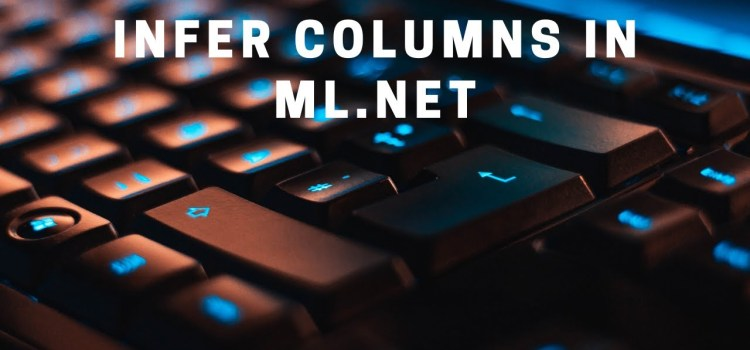 Easily Infer Column Schema in ML.NET with the AutoML API