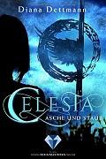 Diana Dettmann: Celestia. Asche und Staub