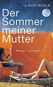 Ulrich Woelk: Der Sommer meiner Mutter