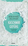 Bernhard Aichner: Kaschmirgefühl