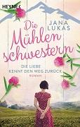Jana Lukas: Die Mühlenschwestern. Die Liebe kennt den Weg zurück