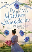 Jana Lukas: Die Mühlenschwestern. Das Glück wartet auf dich