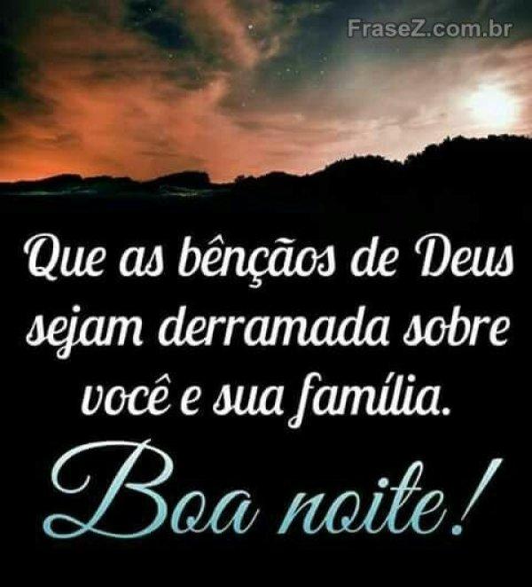 Boa noite que as bênçãos de Deus seja sobre você e a sua família