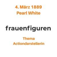10/2019: Pearl White, 4. März 1889