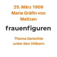 13/2019: Maria Gräfin von Maltzan, 25. März 1909