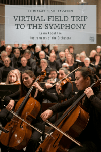 Take a Virtual Field Trip to the Symphony | Learning About the Instruments of the Orchestra in the Elementary Music Classroom