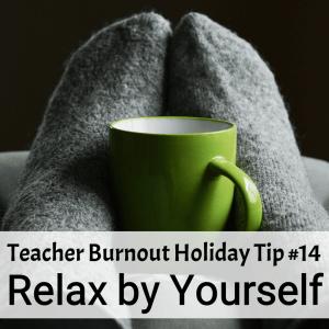Prevent Teacher Burnout | Holiday Tip #14