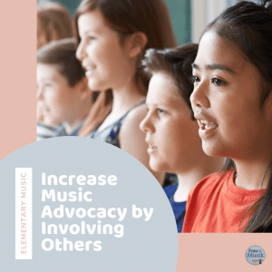 Increasing Music Advocacy by Involving Others in Elementary Music Class Activities