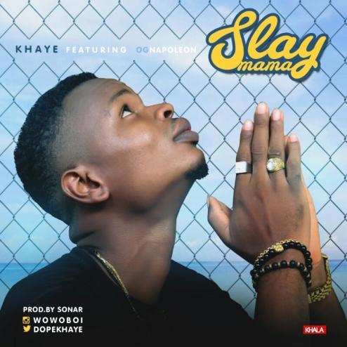 Khaye - Slay Mama ft OG Napoleon