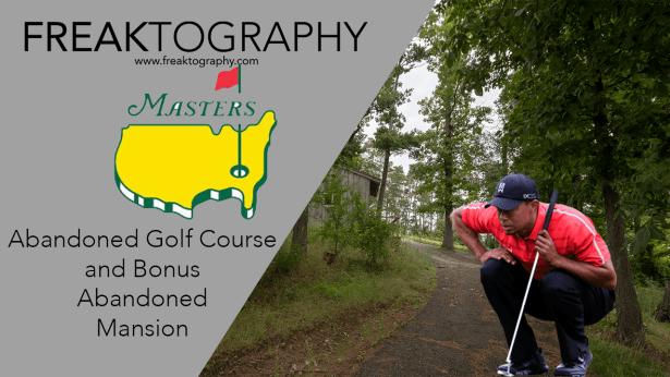 Abandoned Golf Course and Abandoned Mansion PGA Masters 2019
