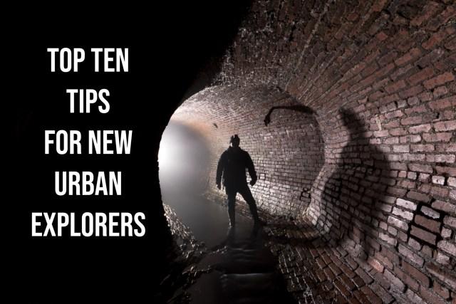 Top Ten Tips for New Urban Explorers