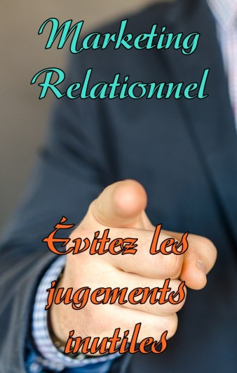 marketing relationnel éviter le jugement