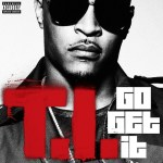 "Video: T.I. Releases Video for Single ""Go Get It"""
