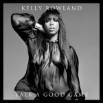 "Kelly Rowland Unveils Album Cover: ""Talk A Good Game"""