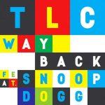 "NEW MUSIC: TLC FEAT. SNOOP DOGG – ""WAY BACK"""