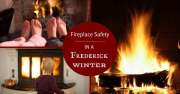 Fireplace Safety During A Frederick Md Winter