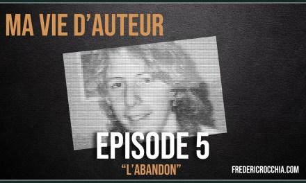 Ma vie d'auteur – Épisode 05 – L'abandon