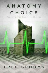 Anatomy of Choice by Fred Grooms