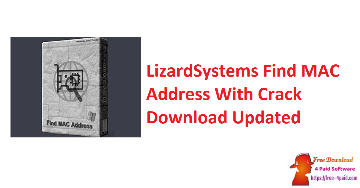LizardSystems Find MAC Address With Crack Download Updated
