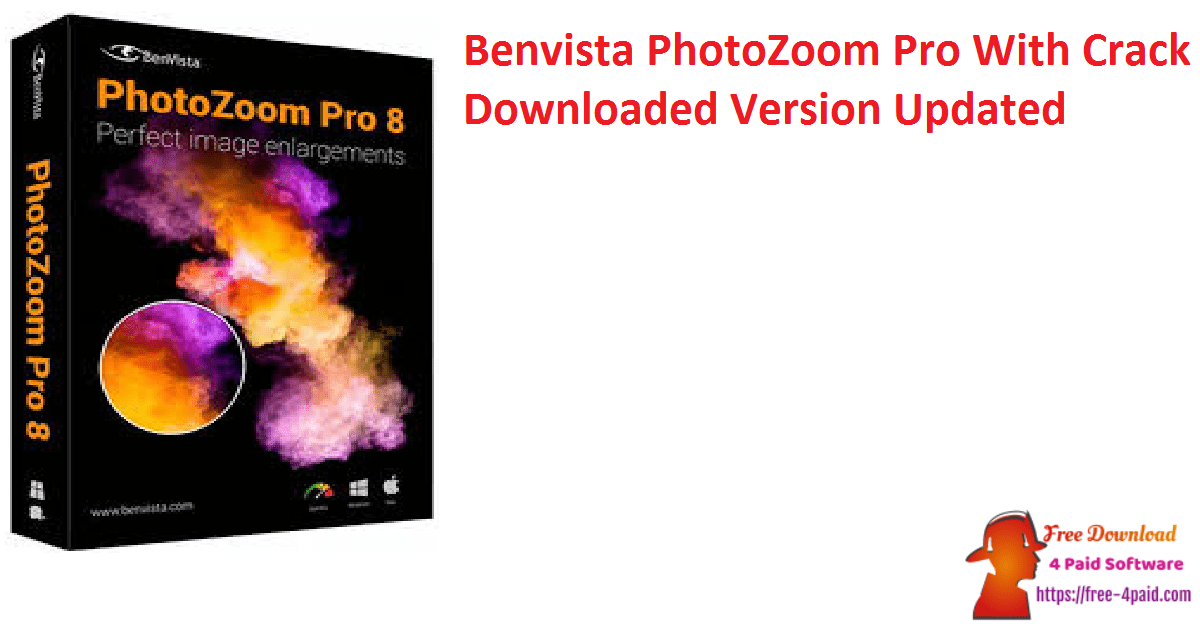 Benvista PhotoZoom Pro With Crack Downloaded Version Updated