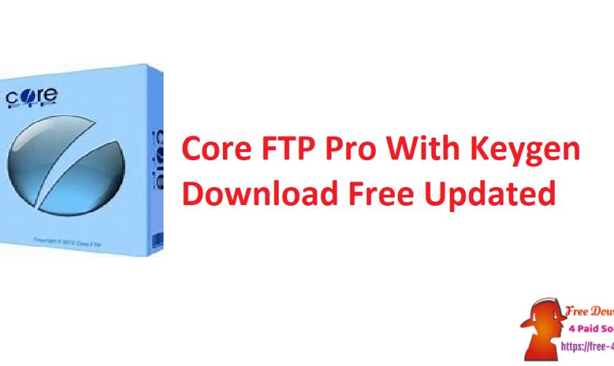 Core FTP Pro 2.2 Build 1960 Crack + Keygen Download Free [Updated]