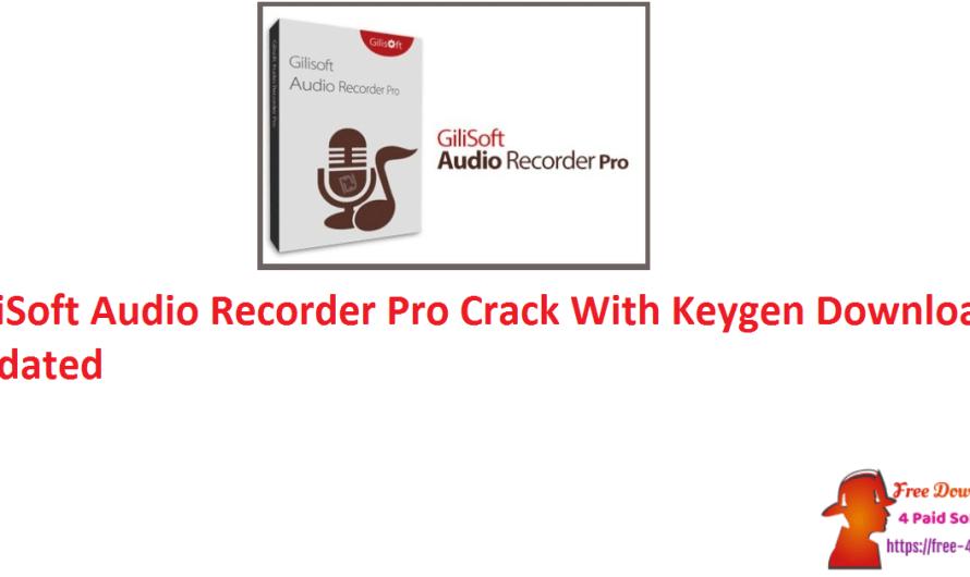 GiliSoft Audio Recorder Pro Crack 10.0.0 With Keygen Download Updated