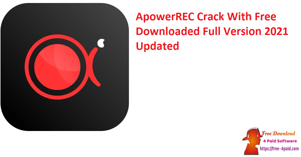 ApowerREC Crack With Free Downloaded Full Version 2021 Updated